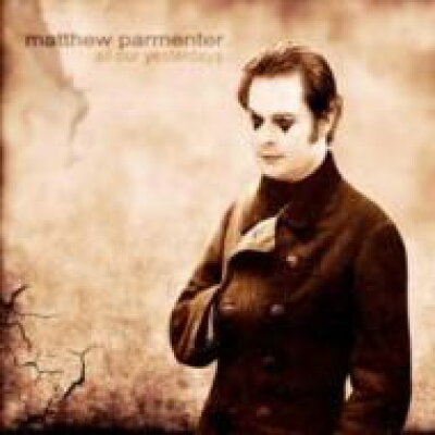 Matthew Parmenter / All Our Yesterdays 輸入盤